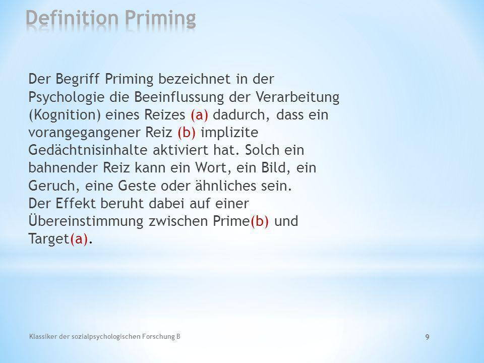 Klassiker der sozialpsychologischen Forschung B 9 Der Begriff Priming bezeichnet in der Psychologie die Beeinflussung der Verarbeitung (Kognition) ein