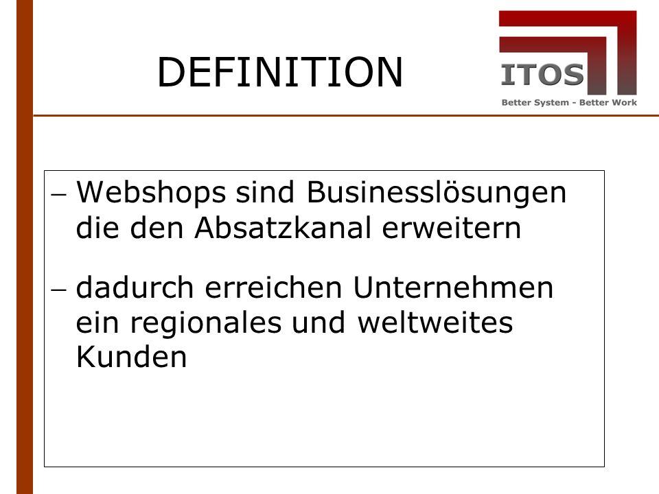 DEFINITION Webshops sind Businesslösungen die den Absatzkanal erweitern dadurch erreichen Unternehmen ein regionales und weltweites Kunden