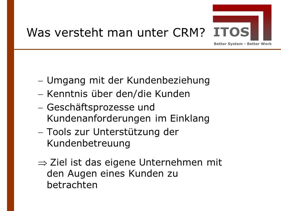 Umgang mit der Kundenbeziehung Kenntnis über den/die Kunden Geschäftsprozesse und Kundenanforderungen im Einklang Tools zur Unterstützung der Kundenbetreuung Ziel ist das eigene Unternehmen mit den Augen eines Kunden zu betrachten Was versteht man unter CRM
