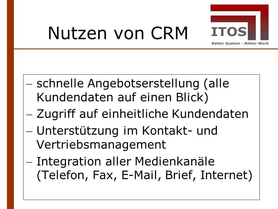 Nutzen von CRM schnelle Angebotserstellung (alle Kundendaten auf einen Blick) Zugriff auf einheitliche Kundendaten Unterstützung im Kontakt- und Vertriebsmanagement Integration aller Medienkanäle (Telefon, Fax, E-Mail, Brief, Internet)