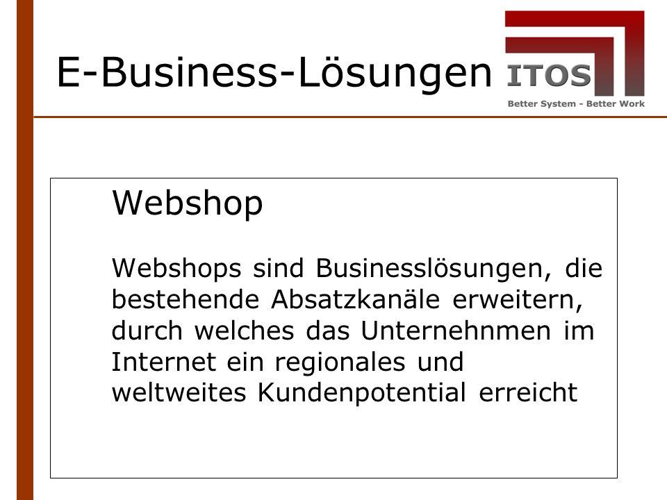 E-Business-Lösungen Webshop Webshops sind Businesslösungen, die bestehende Absatzkanäle erweitern, durch welches das Unternehnmen im Internet ein regionales und weltweites Kundenpotential erreicht