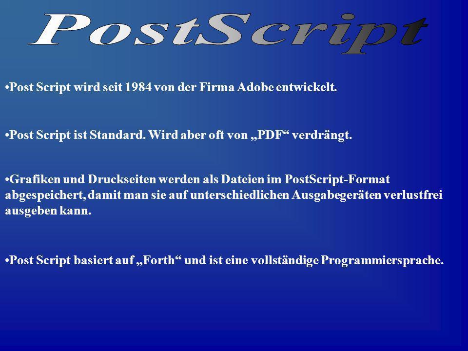 Post Script wird seit 1984 von der Firma Adobe entwickelt. Post Script ist Standard. Wird aber oft von PDF verdrängt. Grafiken und Druckseiten werden