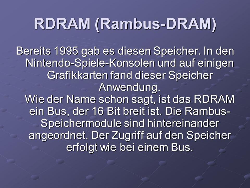 RDRAM (Rambus-DRAM) Bereits 1995 gab es diesen Speicher.