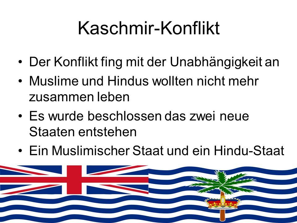 Kaschmir-Konflikt Der Konflikt fing mit der Unabhängigkeit an Muslime und Hindus wollten nicht mehr zusammen leben Es wurde beschlossen das zwei neue