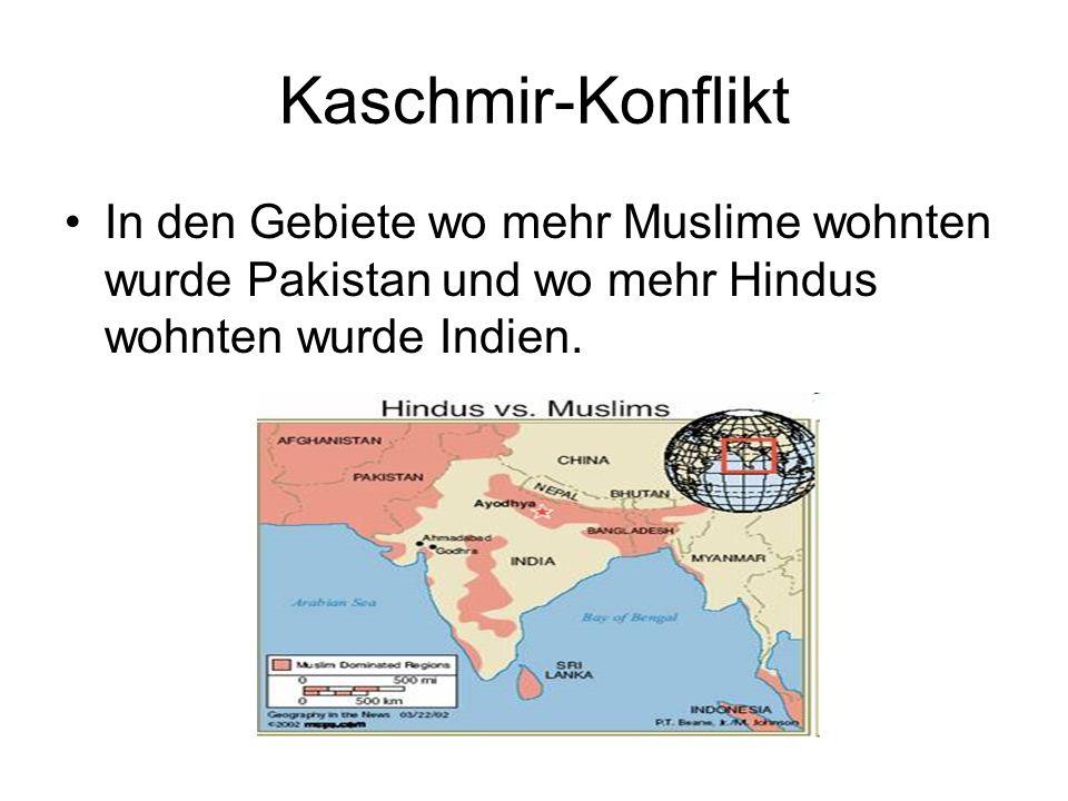 Kaschmir-Konflikt In den Gebiete wo mehr Muslime wohnten wurde Pakistan und wo mehr Hindus wohnten wurde Indien.