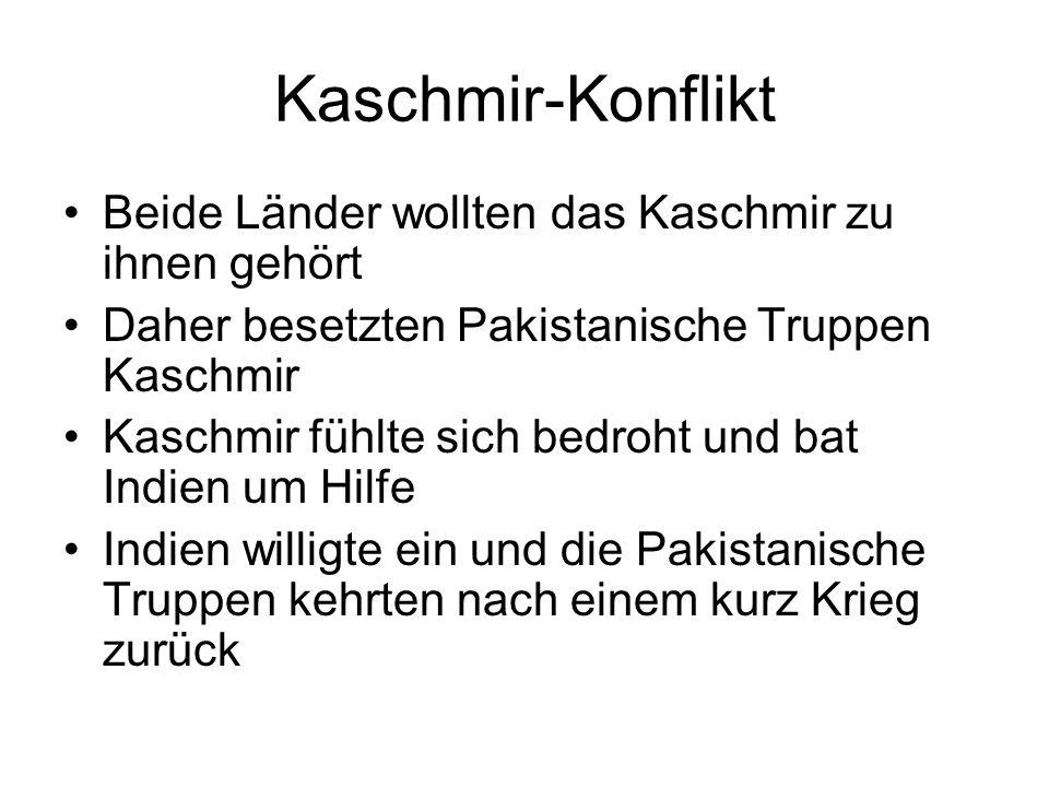Kaschmir-Konflikt Beide Länder wollten das Kaschmir zu ihnen gehört Daher besetzten Pakistanische Truppen Kaschmir Kaschmir fühlte sich bedroht und ba