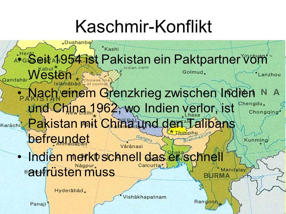 Kaschmir-Konflikt Seit 1954 ist Pakistan ein Paktpartner vom Westen Nach einem Grenzkrieg zwischen Indien und China 1962, wo Indien verlor, ist Pakist