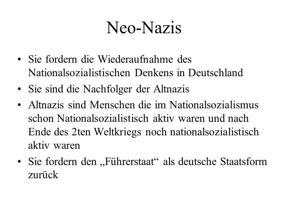 Neo-Nazis Sie fordern die Wiederaufnahme des Nationalsozialistischen Denkens in Deutschland Sie sind die Nachfolger der Altnazis Altnazis sind Mensche