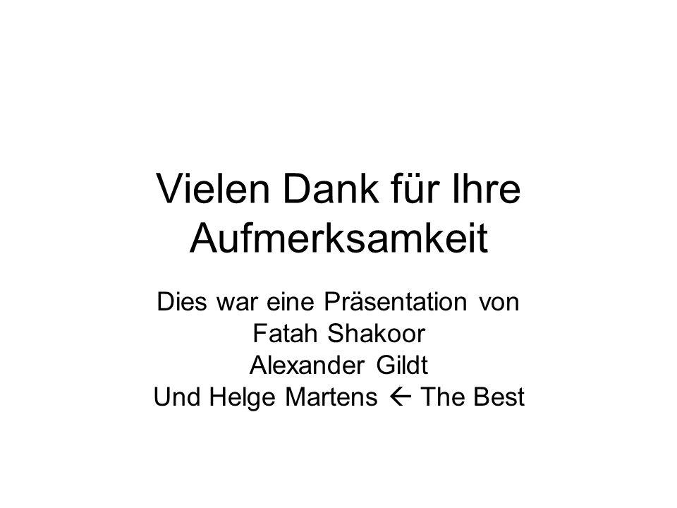 Vielen Dank für Ihre Aufmerksamkeit Dies war eine Präsentation von Fatah Shakoor Alexander Gildt Und Helge Martens The Best
