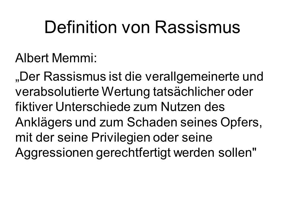 Definition von Rassismus Albert Memmi: Der Rassismus ist die verallgemeinerte und verabsolutierte Wertung tatsächlicher oder fiktiver Unterschiede zum