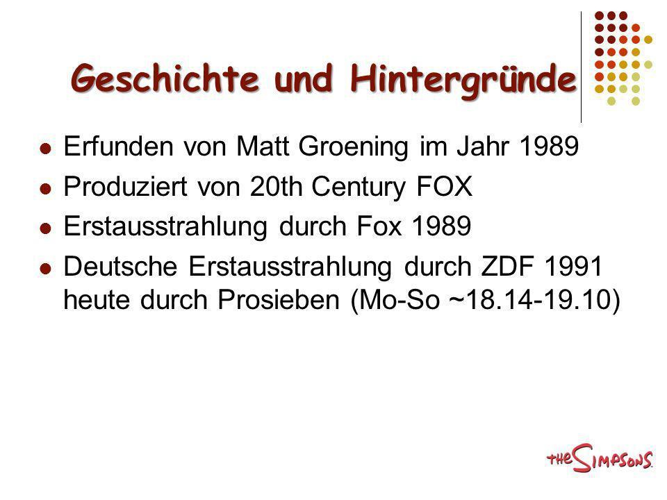 Geschichte und Hintergründe Erfunden von Matt Groening im Jahr 1989 Produziert von 20th Century FOX Erstausstrahlung durch Fox 1989 Deutsche Erstausst