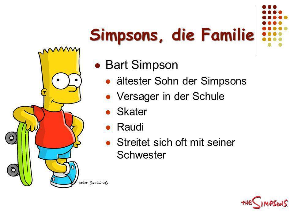 Simpsons, die Familie Bart Simpson ältester Sohn der Simpsons Versager in der Schule Skater Raudi Streitet sich oft mit seiner Schwester