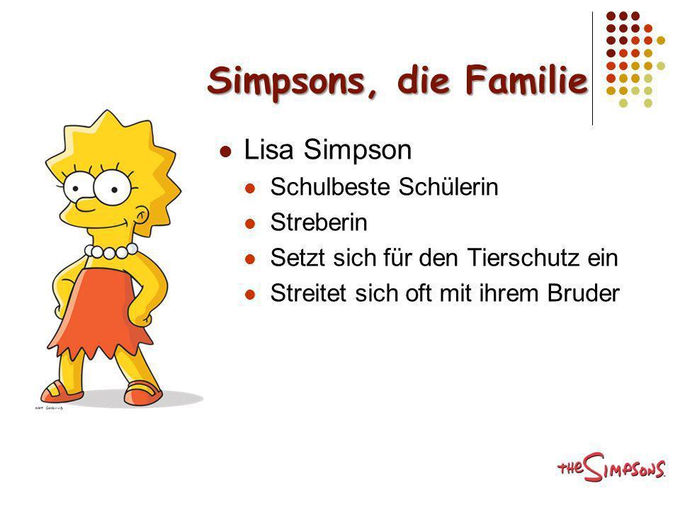 Simpsons, die Familie Lisa Simpson Schulbeste Schülerin Streberin Setzt sich für den Tierschutz ein Streitet sich oft mit ihrem Bruder