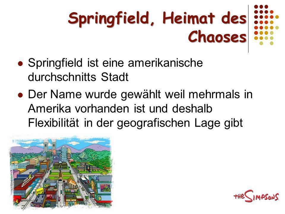 Springfield, Heimat des Chaoses Springfield ist eine amerikanische durchschnitts Stadt Der Name wurde gewählt weil mehrmals in Amerika vorhanden ist u