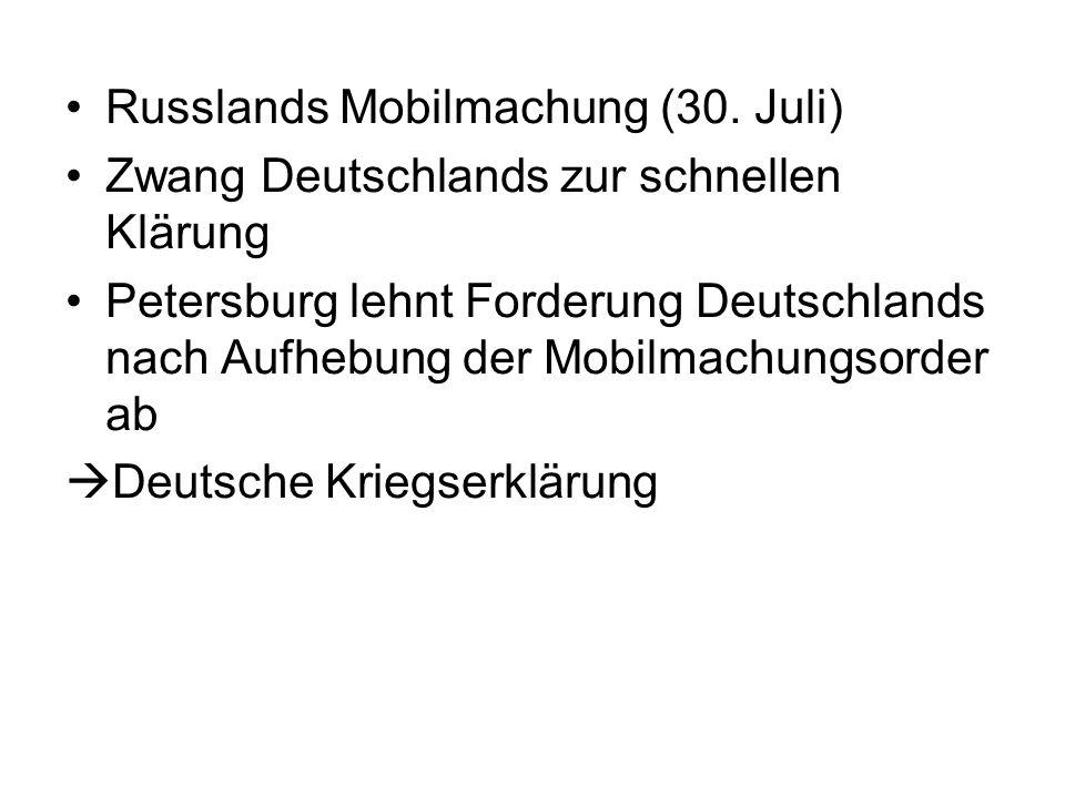 Russlands Mobilmachung (30. Juli) Zwang Deutschlands zur schnellen Klärung Petersburg lehnt Forderung Deutschlands nach Aufhebung der Mobilmachungsord
