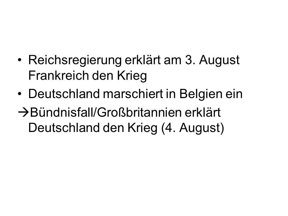 Reichsregierung erklärt am 3. August Frankreich den Krieg Deutschland marschiert in Belgien ein Bündnisfall/Großbritannien erklärt Deutschland den Kri