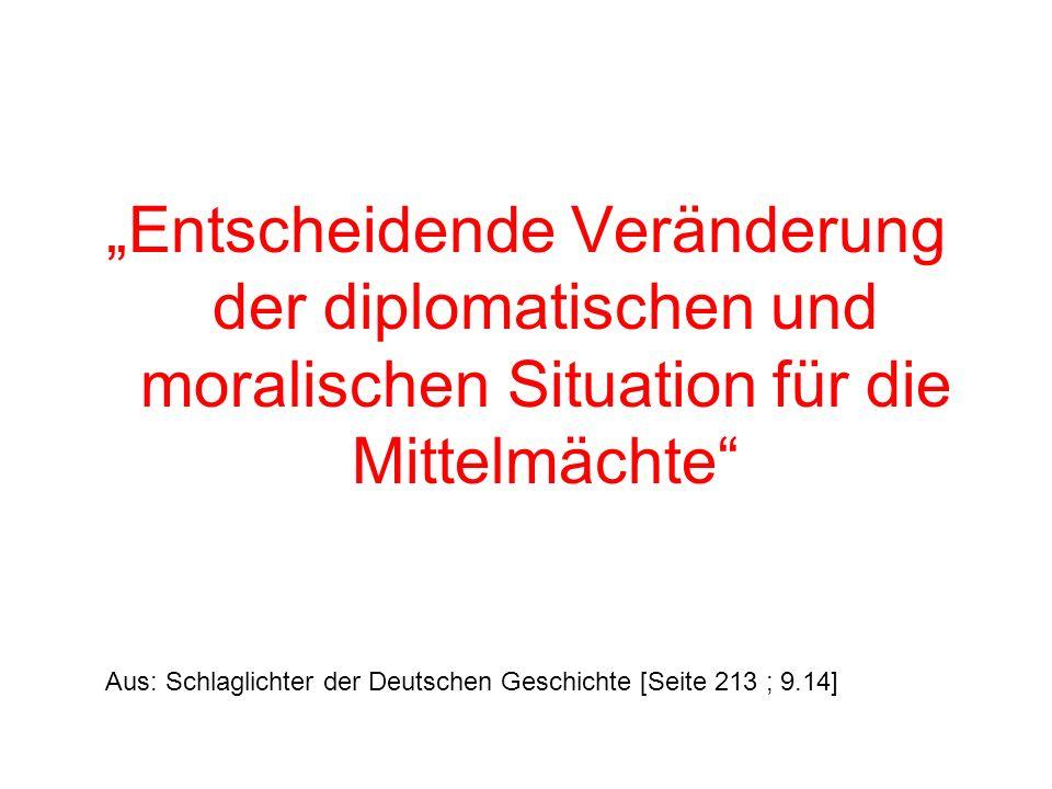 Entscheidende Veränderung der diplomatischen und moralischen Situation für die Mittelmächte Aus: Schlaglichter der Deutschen Geschichte [Seite 213 ; 9
