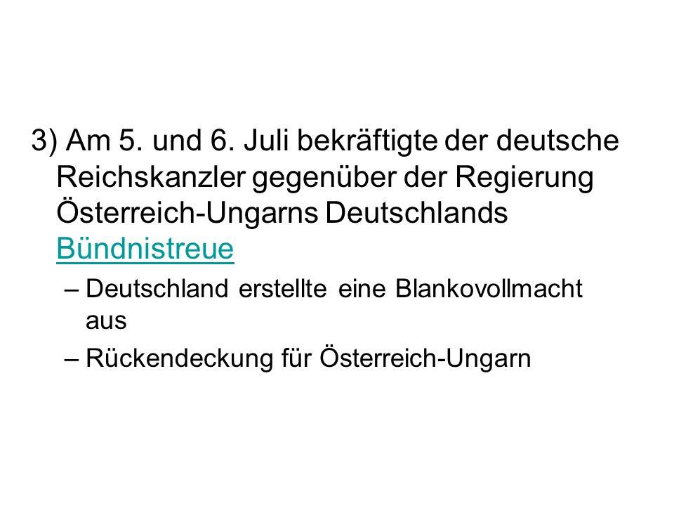 3) Am 5. und 6. Juli bekräftigte der deutsche Reichskanzler gegenüber der Regierung Österreich-Ungarns Deutschlands Bündnistreue Bündnistreue –Deutsch