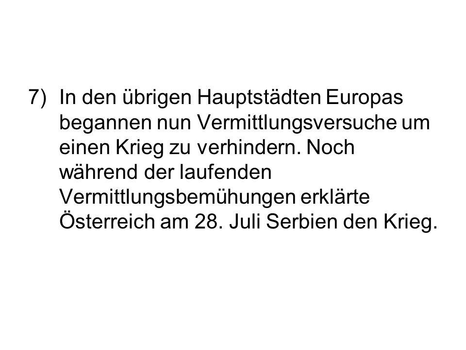 7) In den übrigen Hauptstädten Europas begannen nun Vermittlungsversuche um einen Krieg zu verhindern. Noch während der laufenden Vermittlungsbemühung