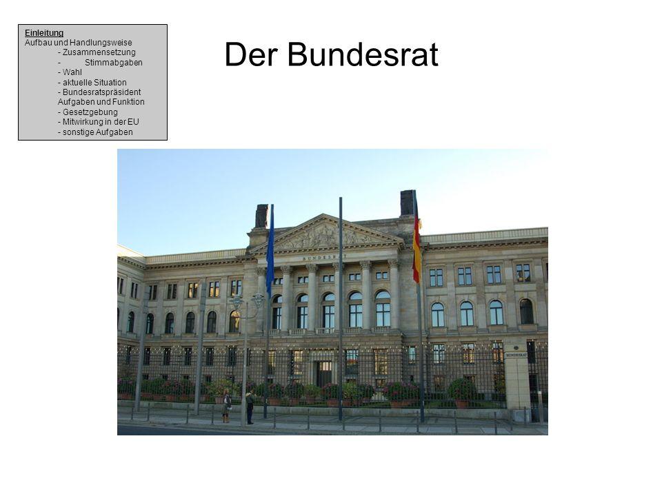 Der Bundesrat Einleitung Aufbau und Handlungsweise - Zusammensetzung - Stimmabgaben - Wahl - aktuelle Situation - Bundesratspräsident Aufgaben und Fun