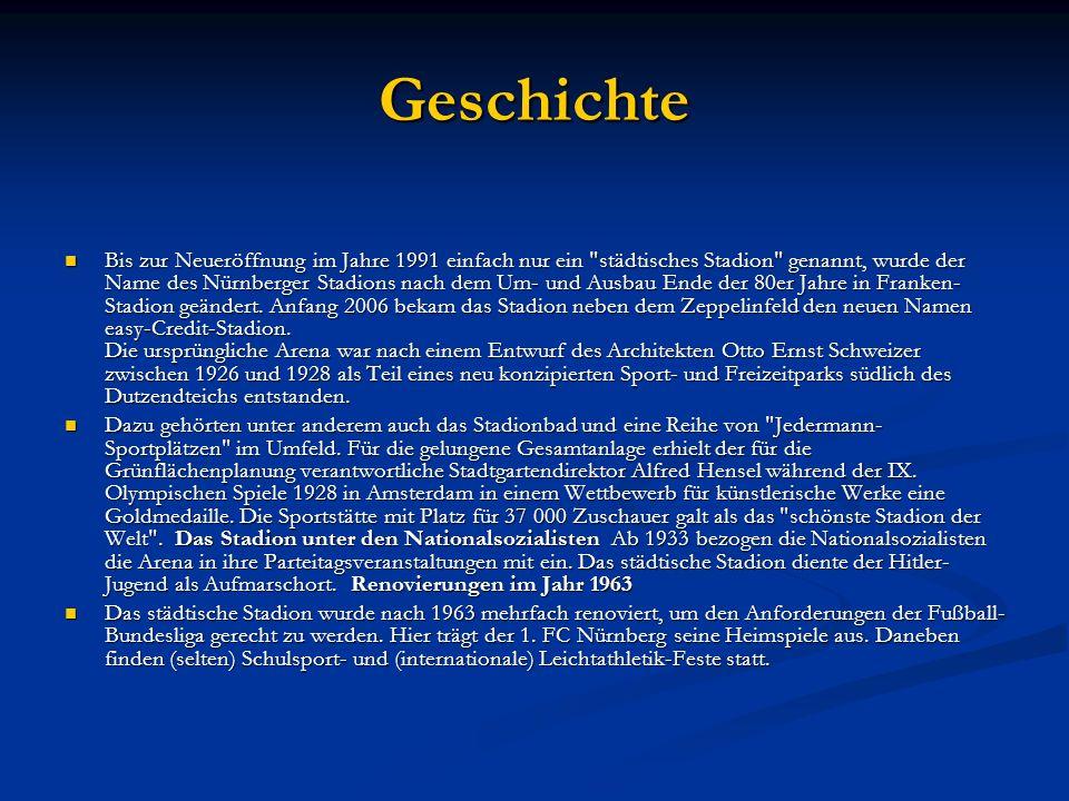 Geschichte Bis zur Neueröffnung im Jahre 1991 einfach nur ein städtisches Stadion genannt, wurde der Name des Nürnberger Stadions nach dem Um- und Ausbau Ende der 80er Jahre in Franken- Stadion geändert.