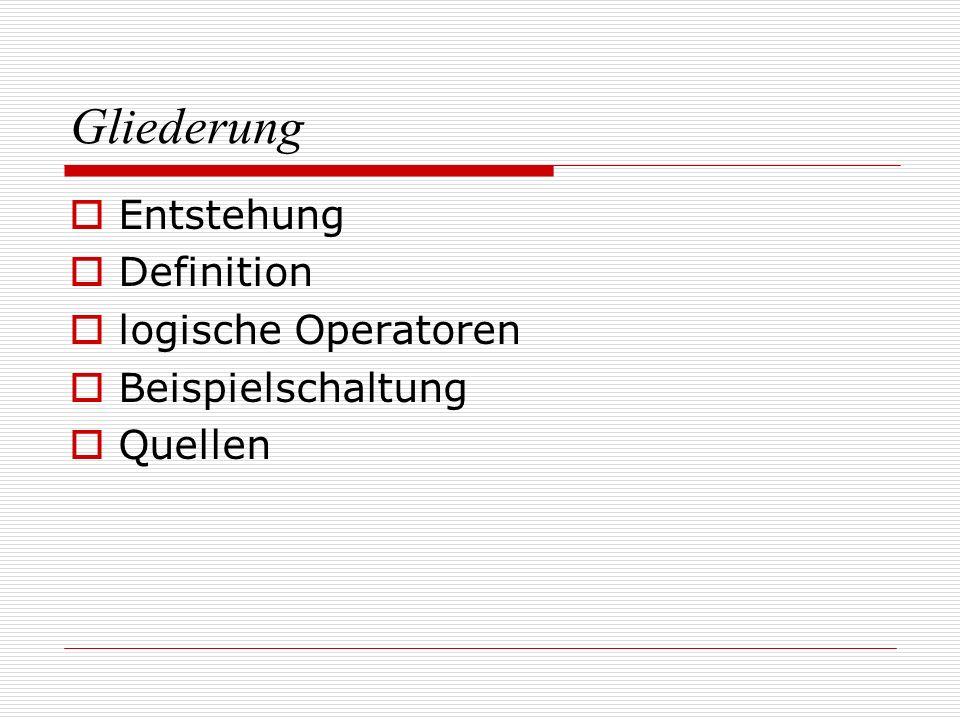Gliederung Entstehung Definition logische Operatoren Beispielschaltung Quellen