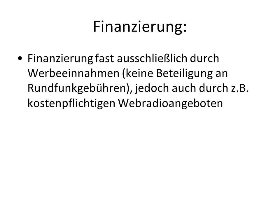 Finanzierung: Finanzierung fast ausschließlich durch Werbeeinnahmen (keine Beteiligung an Rundfunkgebühren), jedoch auch durch z.B.