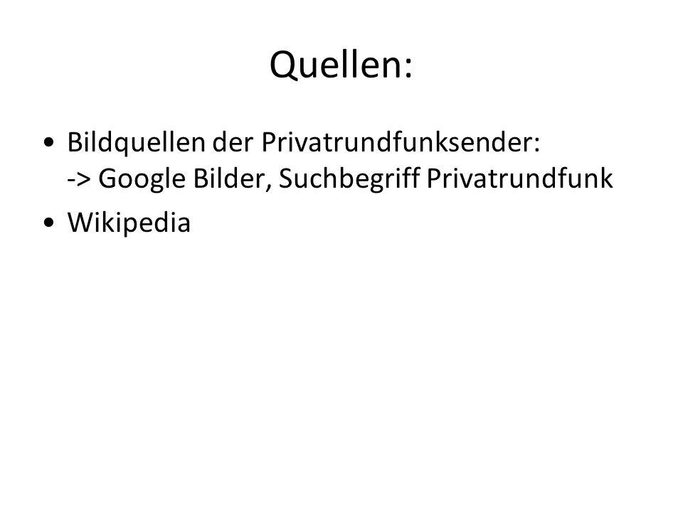 Quellen: Bildquellen der Privatrundfunksender: -> Google Bilder, Suchbegriff Privatrundfunk Wikipedia