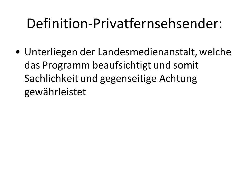 Definition-Privatfernsehsender: Unterliegen der Landesmedienanstalt, welche das Programm beaufsichtigt und somit Sachlichkeit und gegenseitige Achtung