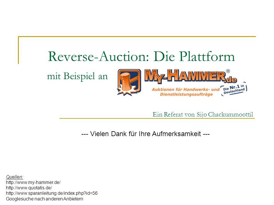 Reverse-Auction: Die Plattform mit Beispiel an Ein Referat von Sijo Chackummoottil --- Vielen Dank für Ihre Aufmerksamkeit --- Quellen: http://www.my-