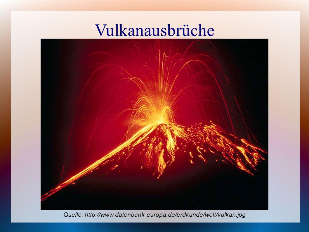 Vulkanausbrüche Quelle: http://www.datenbank-europa.de/erdkunde/welt/vulkan.jpg