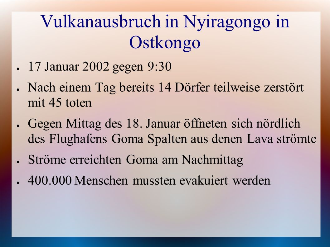 Vulkanausbruch in Nyiragongo in Ostkongo 17 Januar 2002 gegen 9:30 Nach einem Tag bereits 14 Dörfer teilweise zerstört mit 45 toten Gegen Mittag des 1