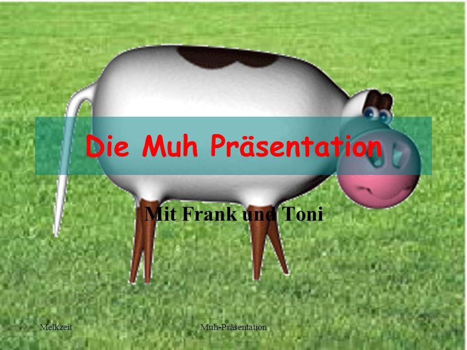 MelkzeitMuh-Präsentation Folgendes Verhalten ist zwingend: Mund öffnen Muhlaut ausstoßen Kühe kommen angelaufen Mit dem Schwanz wedeln Kühe drehen sich um