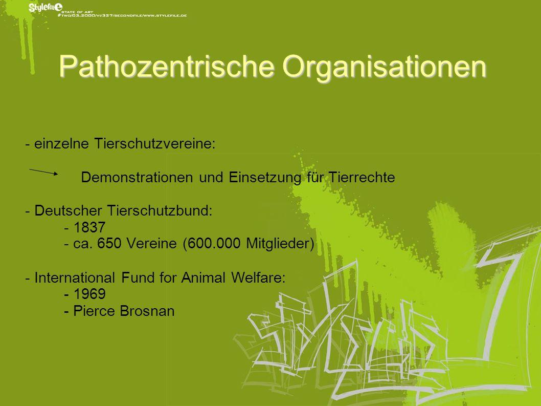 Pathozentrische Organisationen - einzelne Tierschutzvereine: Demonstrationen und Einsetzung für Tierrechte - Deutscher Tierschutzbund: - 1837 - ca. 65