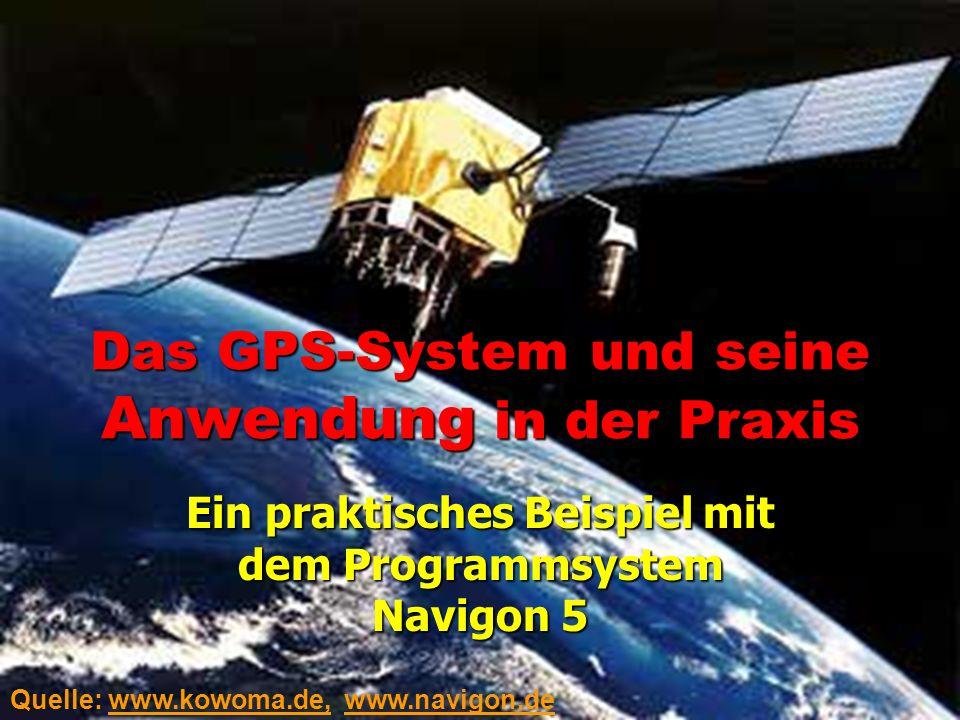 Das GPS-System und seine Anwendung in der Praxis Ein praktisches Beispiel mit dem Programmsystem Navigon 5 Quelle: www.kowoma.de, www.navigon.de