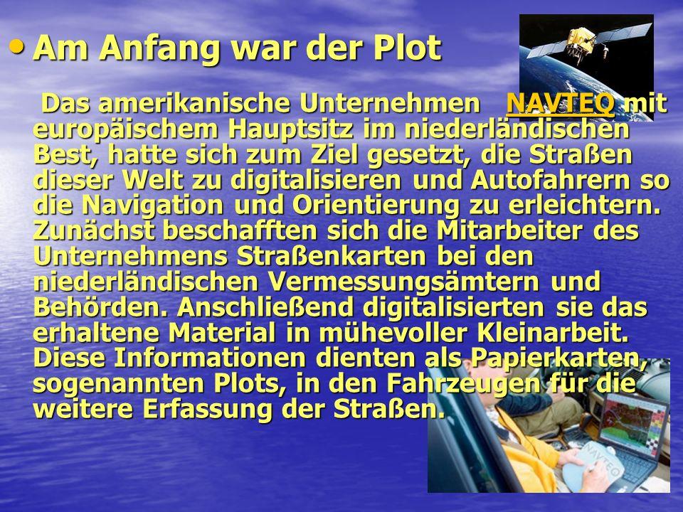 Am Anfang war der Plot Das amerikanische Unternehmen NAVTEQ mit europäischem Hauptsitz im niederländischen Best, hatte sich zum Ziel gesetzt, die Stra