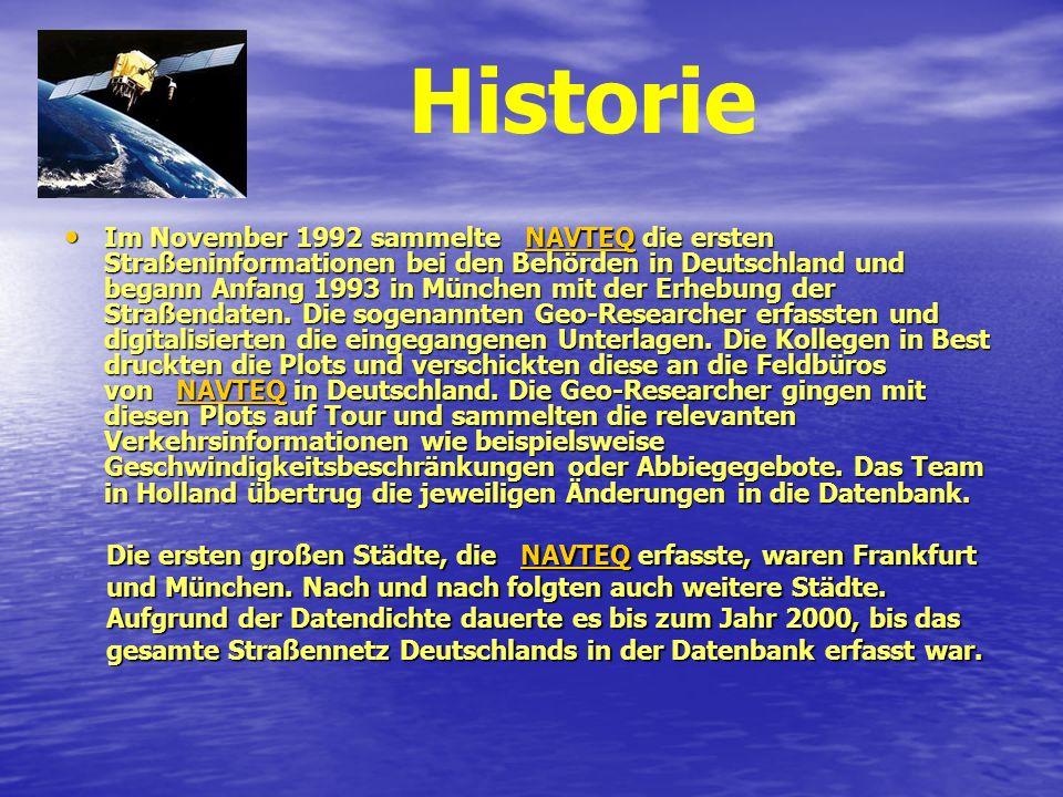 Im November 1992 sammelte NAVTEQ die ersten Straßeninformationen bei den Behörden in Deutschland und begann Anfang 1993 in München mit der Erhebung de
