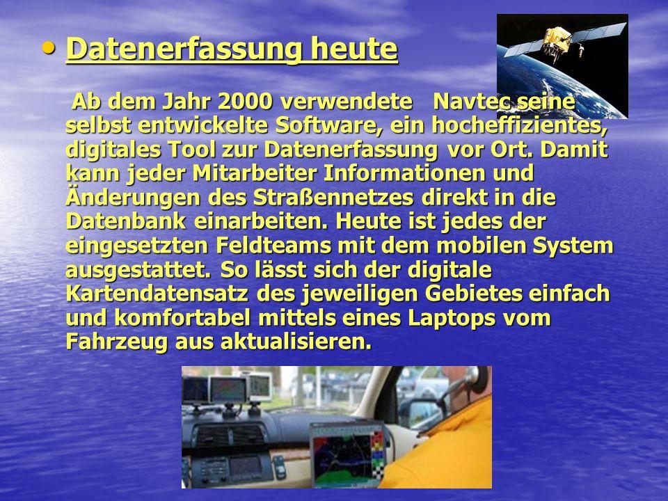 Datenerfassung heute Ab dem Jahr 2000 verwendete Navtec seine selbst entwickelte Software, ein hocheffizientes, digitales Tool zur Datenerfassung vor