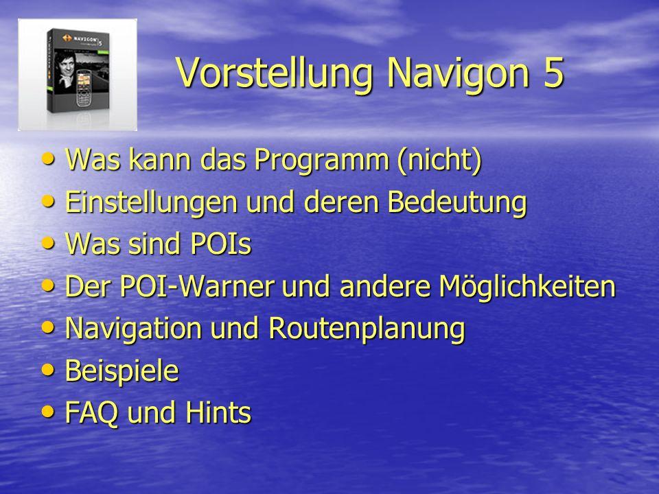 Vorstellung Navigon 5 Was kann das Programm (nicht) Was kann das Programm (nicht) Einstellungen und deren Bedeutung Einstellungen und deren Bedeutung