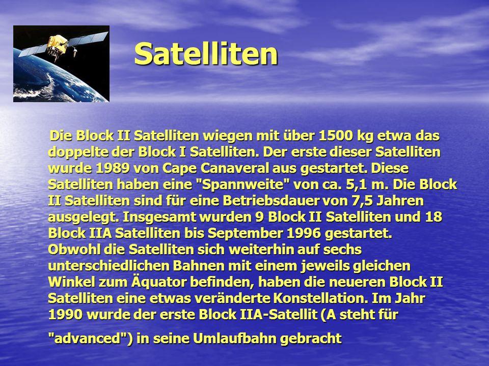 Satelliten Die Block II Satelliten wiegen mit über 1500 kg etwa das doppelte der Block I Satelliten. Der erste dieser Satelliten wurde 1989 von Cape C