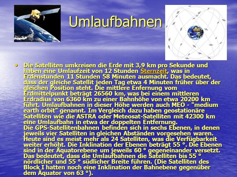 Umlaufbahnen Die Satelliten umkreisen die Erde mit 3,9 km pro Sekunde und haben eine Umlaufzeit von 12 Stunden Sternzeit, was in Erdenstunden 11 Stund