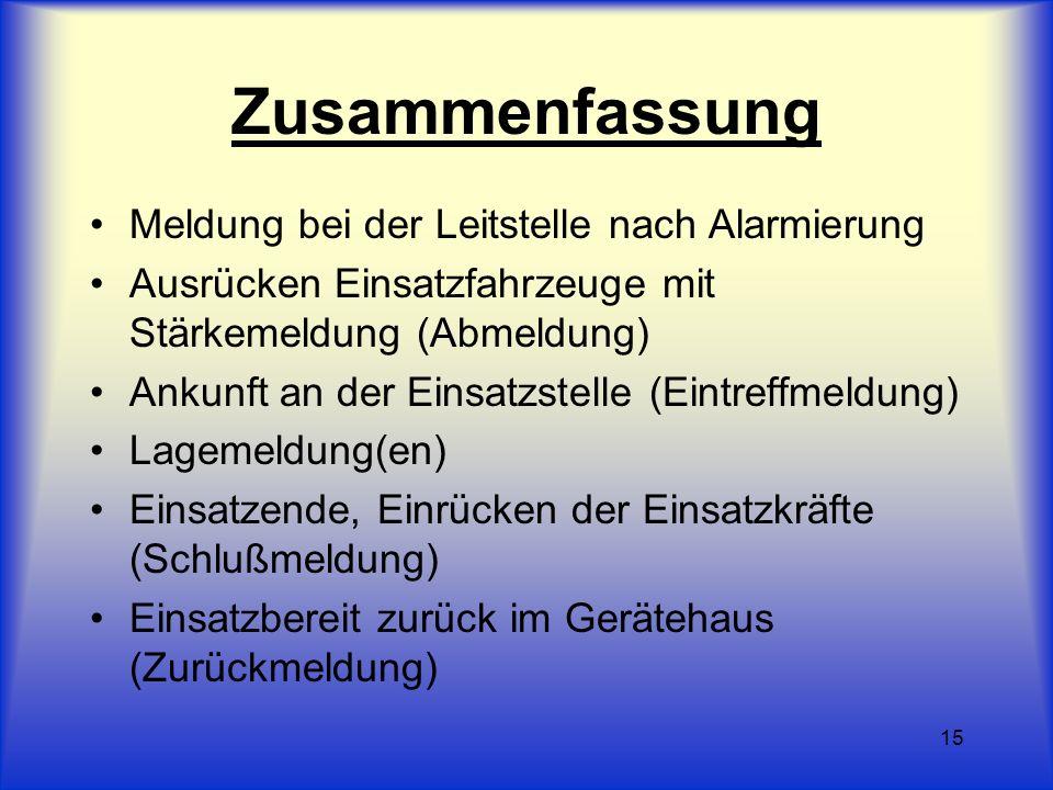 15 Zusammenfassung Meldung bei der Leitstelle nach Alarmierung Ausrücken Einsatzfahrzeuge mit Stärkemeldung (Abmeldung) Ankunft an der Einsatzstelle (