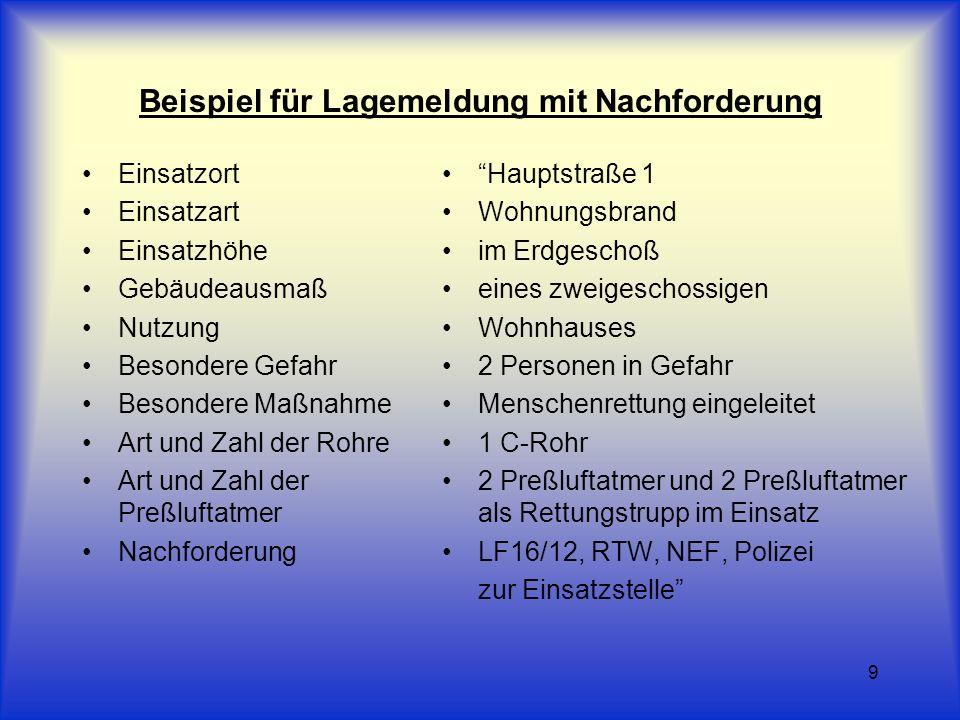 9 Beispiel für Lagemeldung mit Nachforderung Einsatzort Einsatzart Einsatzhöhe Gebäudeausmaß Nutzung Besondere Gefahr Besondere Maßnahme Art und Zahl