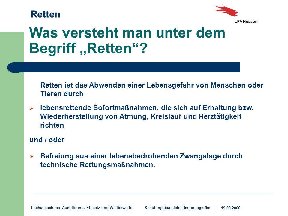 Retten 19.09.2006 Fachausschuss Ausbildung, Einsatz und Wettbewerbe Schulungsbaustein Rettungsgeräte Was versteht man unter dem Begriff Retten? Retten