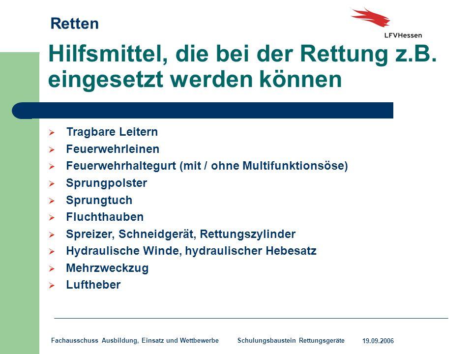 Retten 19.09.2006 Fachausschuss Ausbildung, Einsatz und Wettbewerbe Schulungsbaustein Rettungsgeräte Hilfsmittel, die bei der Rettung z.B. eingesetzt