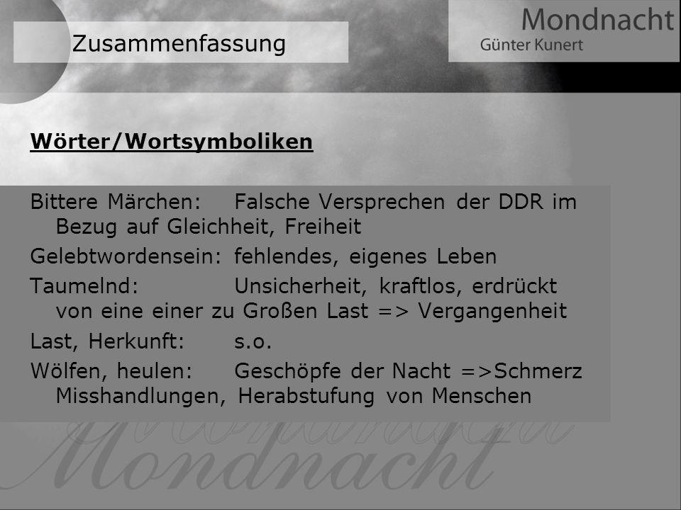 Zusammenfassung Wörter/Wortsymboliken Bittere Märchen: Falsche Versprechen der DDR im Bezug auf Gleichheit, Freiheit Gelebtwordensein: fehlendes, eige