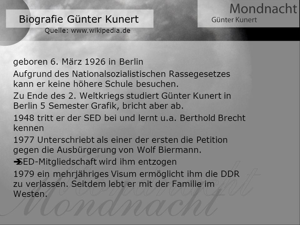 Biografie Günter Kunert Quelle: www.wikipedia.de geboren 6. März 1926 in Berlin Aufgrund des Nationalsozialistischen Rassegesetzes kann er keine höher
