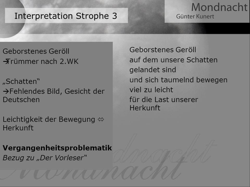 Interpretation Strophe 3 Geborstenes Geröll Trümmer nach 2.WK Schatten Fehlendes Bild, Gesicht der Deutschen Leichtigkeit der Bewegung Herkunft Vergan