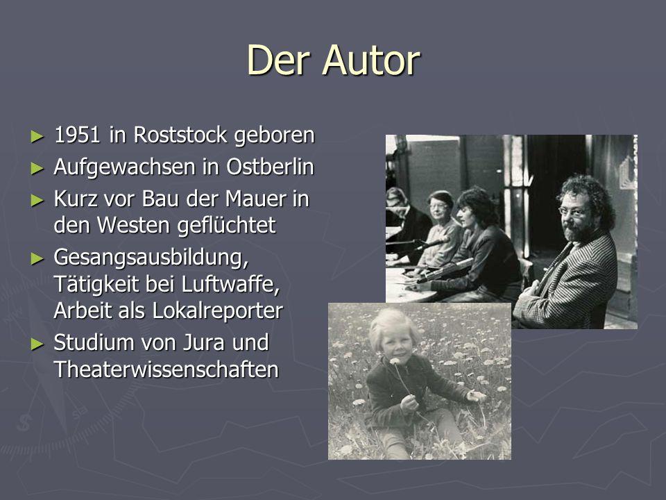 Der Autor 1951 in Roststock geboren 1951 in Roststock geboren Aufgewachsen in Ostberlin Aufgewachsen in Ostberlin Kurz vor Bau der Mauer in den Westen
