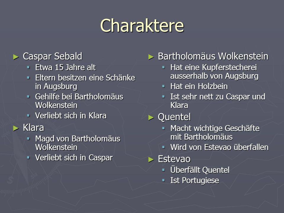 Charaktere Bartholomäus Wolkenstein Hat eine Kupferstecherei ausserhalb von Augsburg Hat ein Holzbein Ist sehr nett zu Caspar und Klara Quentel Macht